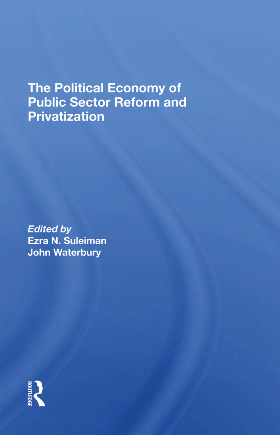 The Political Economy Of Public Sector Reform And Privatization: 1st Edition (Hardback) book cover