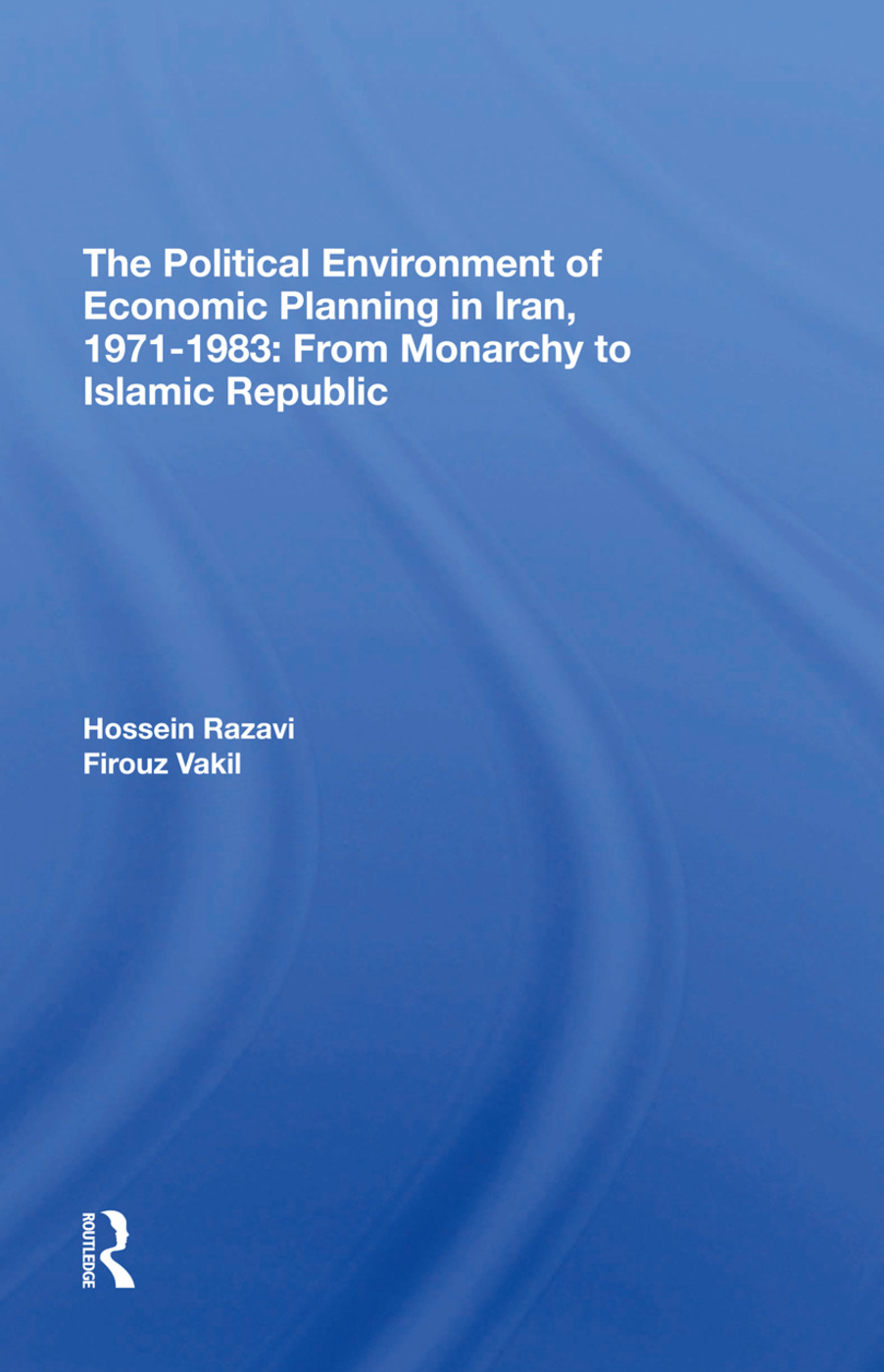 The Political Environment Of Economic Planning In Iran, 19711983: From Monarchy To Islamic Republic, 1st Edition (Hardback) book cover