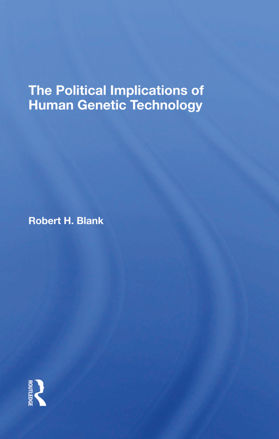 The Political Implications Of Human Genetic Technology: 1st Edition (Hardback) book cover