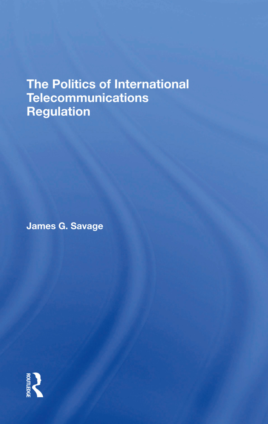 The Politics Of International Telecommunications Regulation: 1st Edition (e-Book) book cover