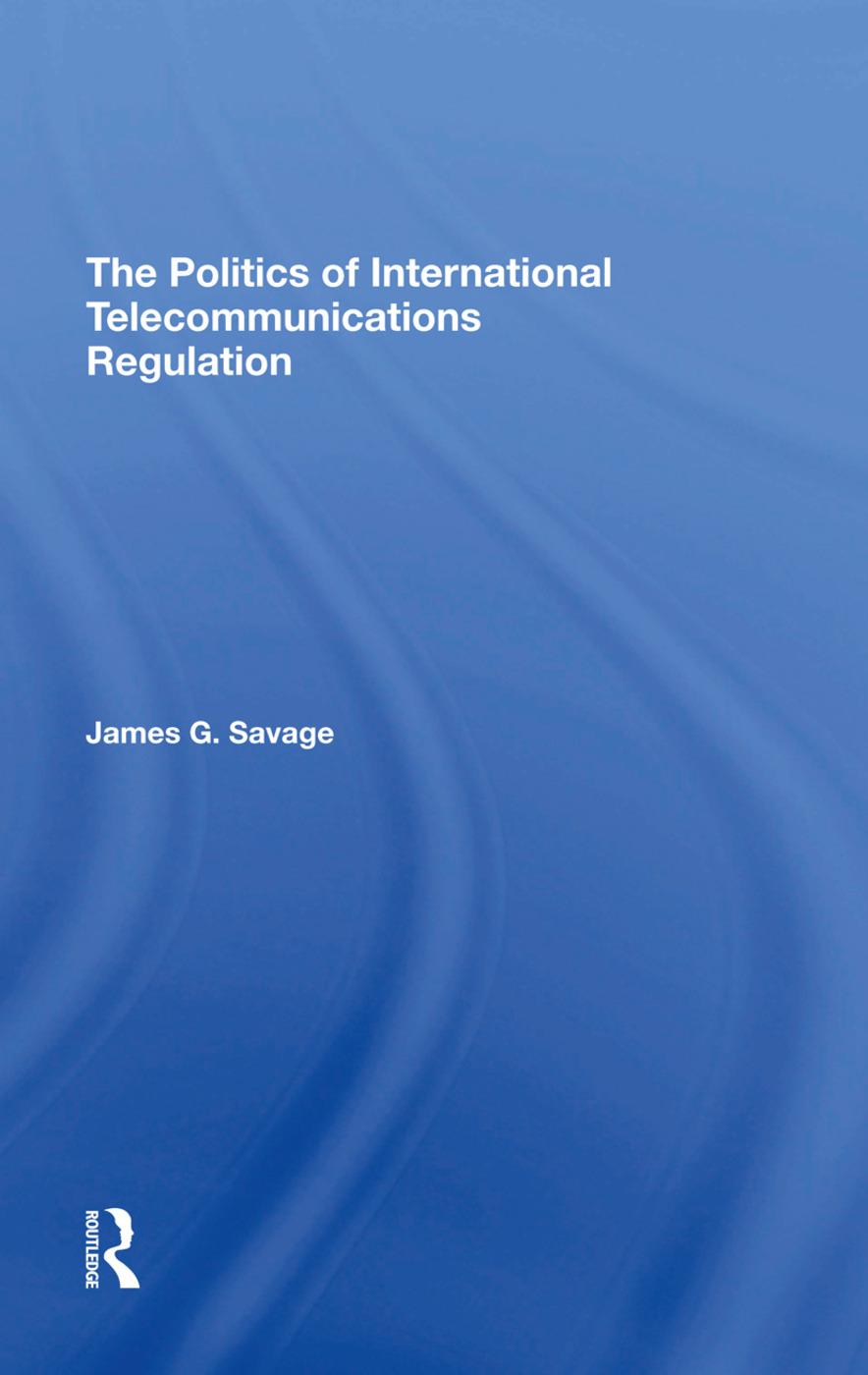 The Politics Of International Telecommunications Regulation: 1st Edition (Hardback) book cover