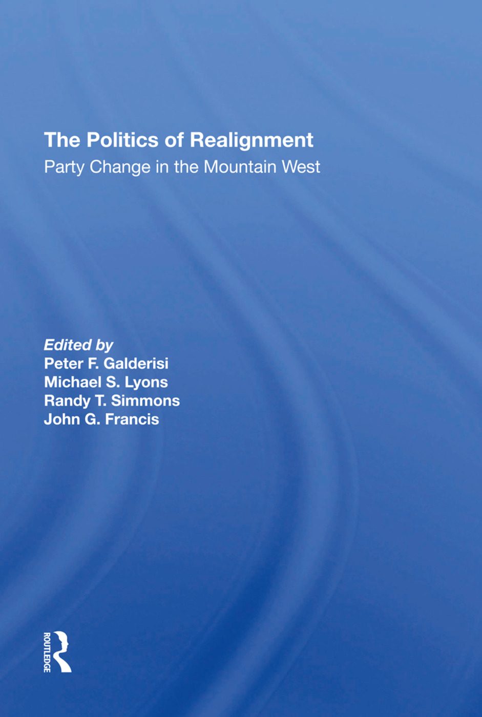 The Politics Of Realignment: Party Change In The Mountain West, 1st Edition (Hardback) book cover