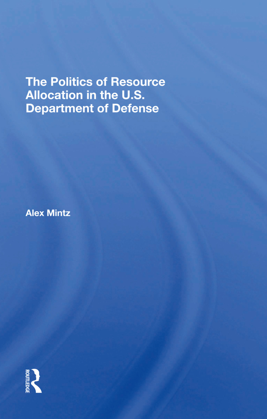 The Politics Of Resource Allocation In The U.s. Department Of Defense: International Crises And Domestic Constraints, 1st Edition (Hardback) book cover