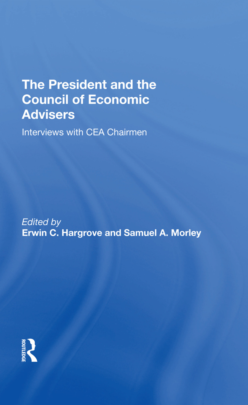 The President And The Council Of Economic Advisors: Interviews With Cea Chairmen, 1st Edition (Hardback) book cover