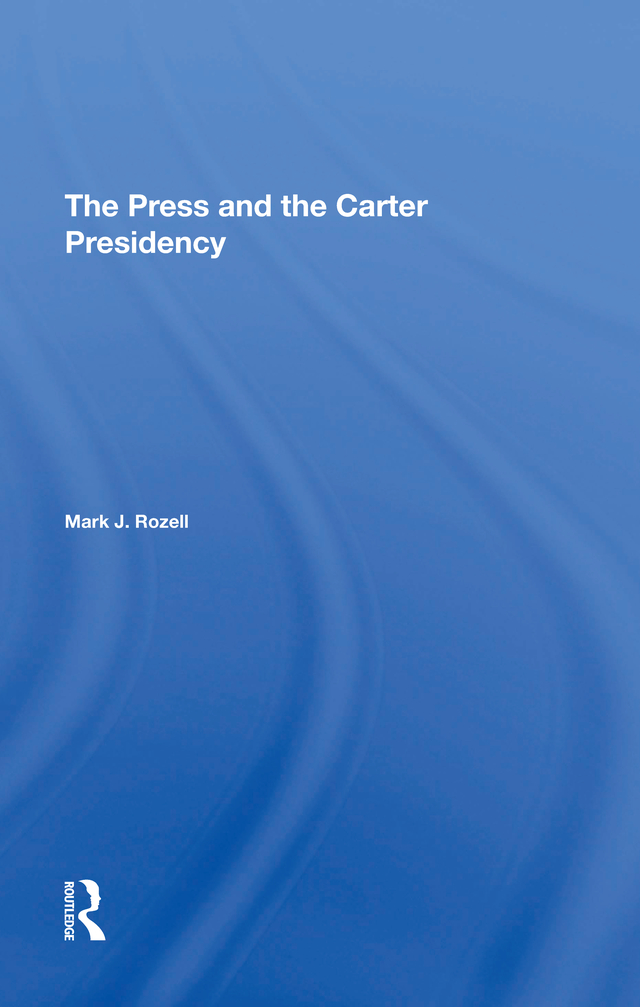 The Press And The Carter Presidency: 1st Edition (e-Book) book cover
