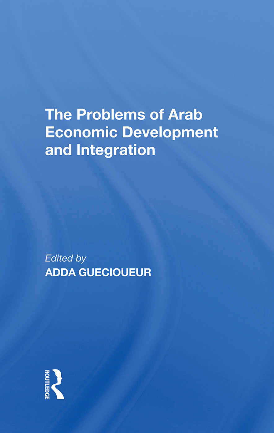 The Problems Of Arab Economic Development And Integration: 1st Edition (Hardback) book cover