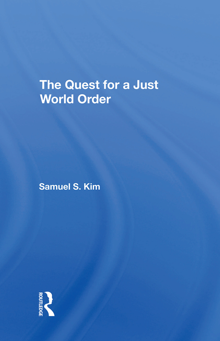 The Quest For A Just World Order: 1st Edition (Hardback) book cover