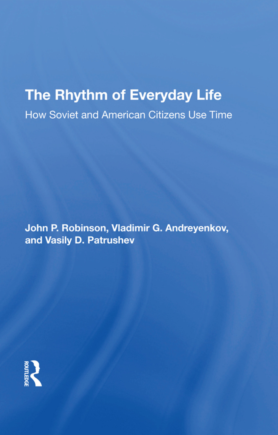 The Rhythm Of Everyday Life: How Soviet And American Citizens Use Time, 1st Edition (Hardback) book cover