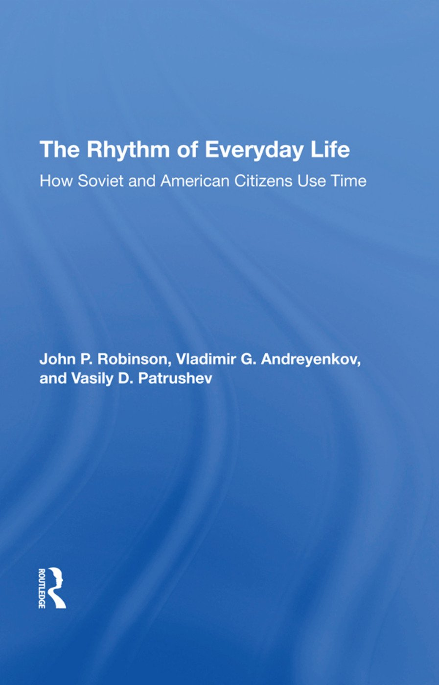 The Rhythm Of Everyday Life: How Soviet And American Citizens Use Time, 1st Edition (e-Book) book cover