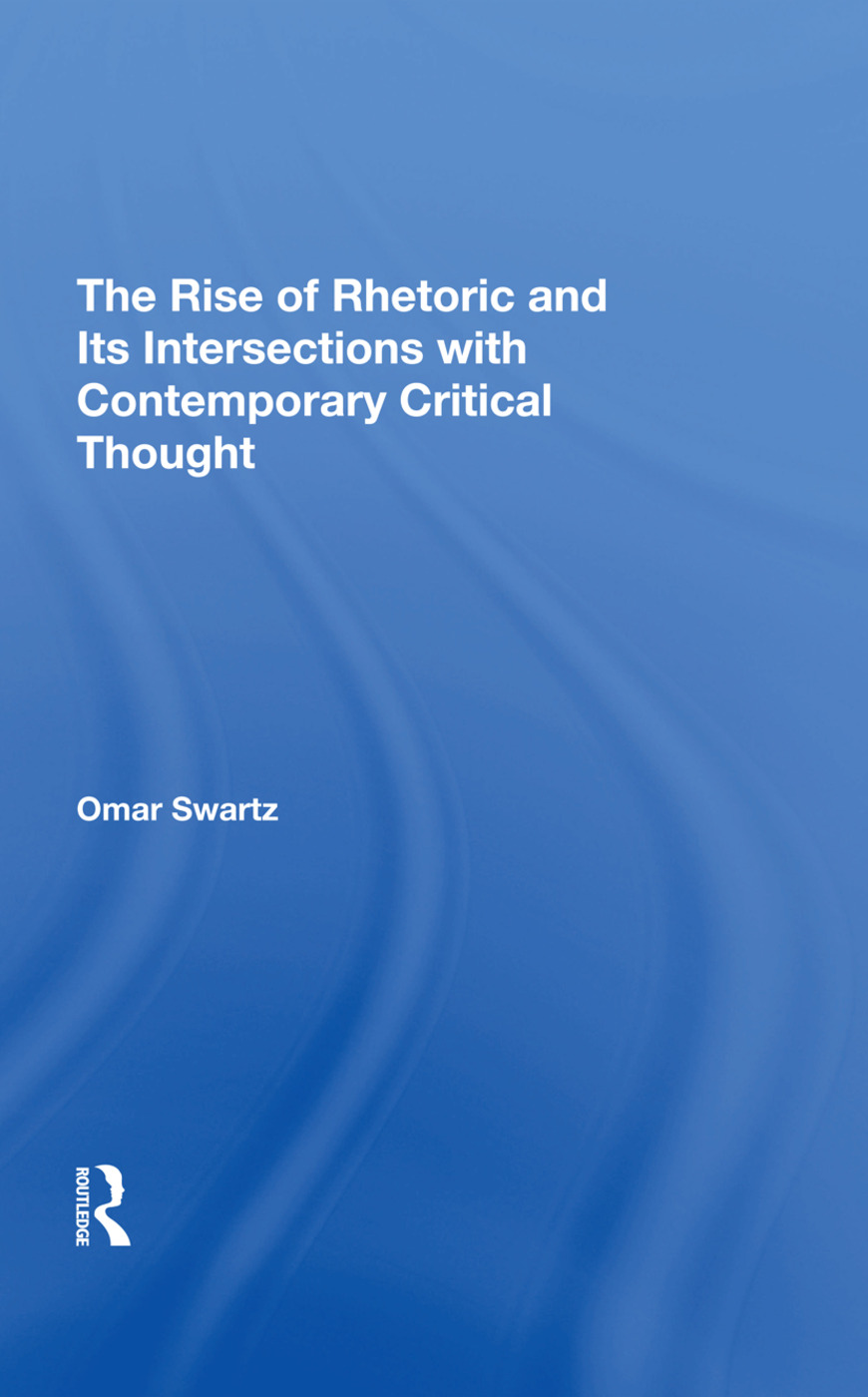The Rise Of Rhetoric And Its Intersection With Contemporary Critical Thought: 1st Edition (Hardback) book cover