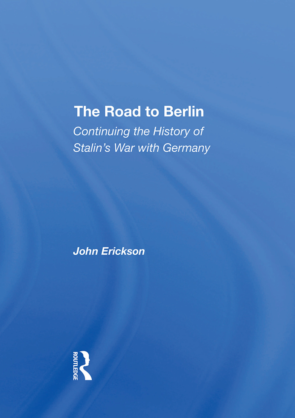 The Road To Berlin: Continuing The History Of Stalin's War With Germany, 1st Edition (Hardback) book cover