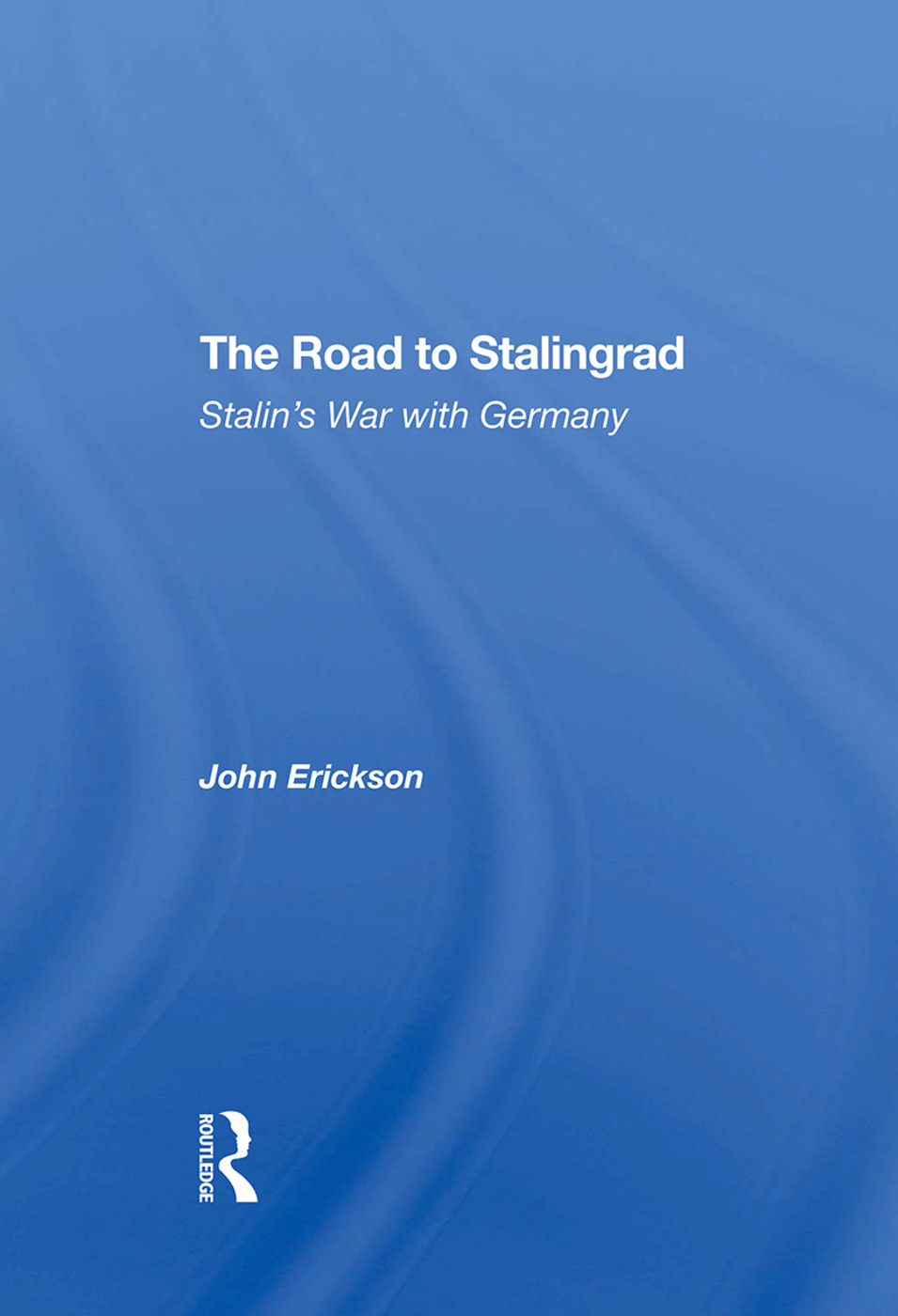 The Road To Stalingrad: Stalin's War With Germany, 1st Edition (Hardback) book cover
