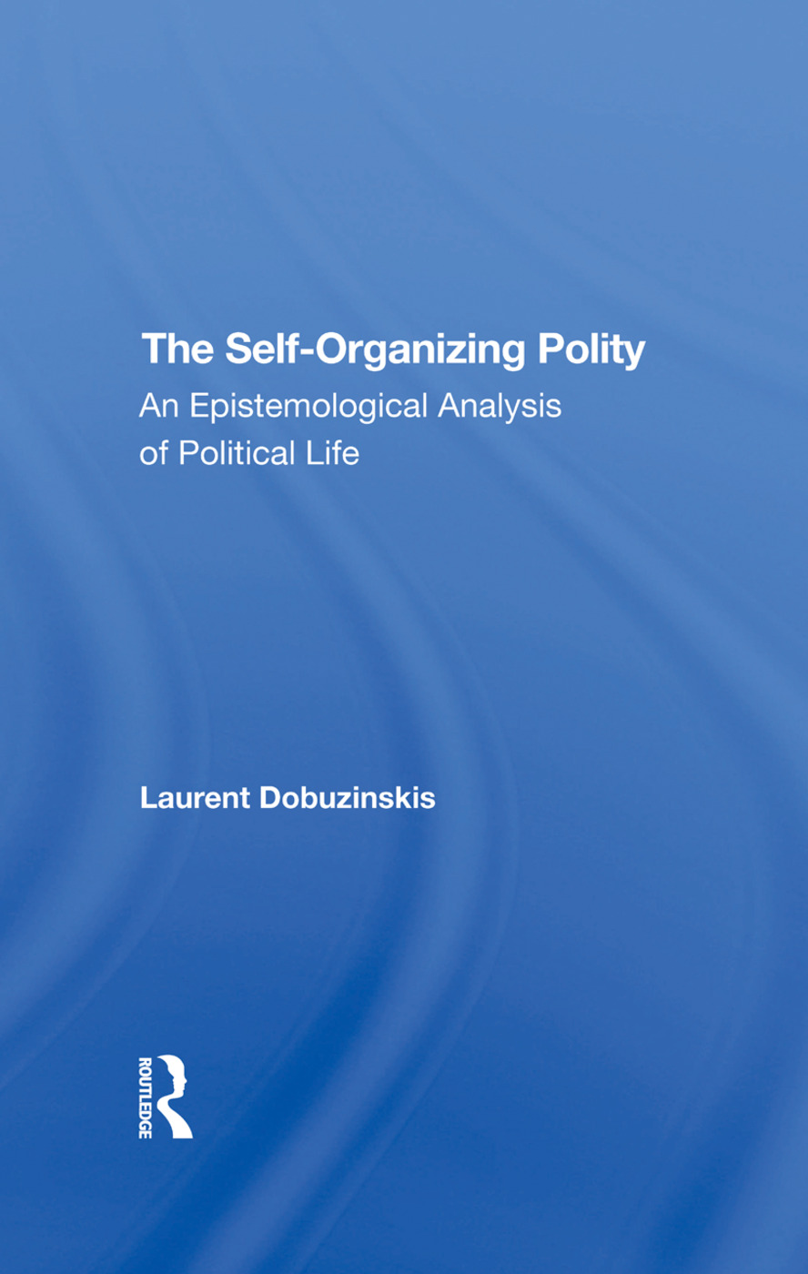 The Selforganizing Polity: An Epistemological Analysis Of Political Life, 1st Edition (Hardback) book cover