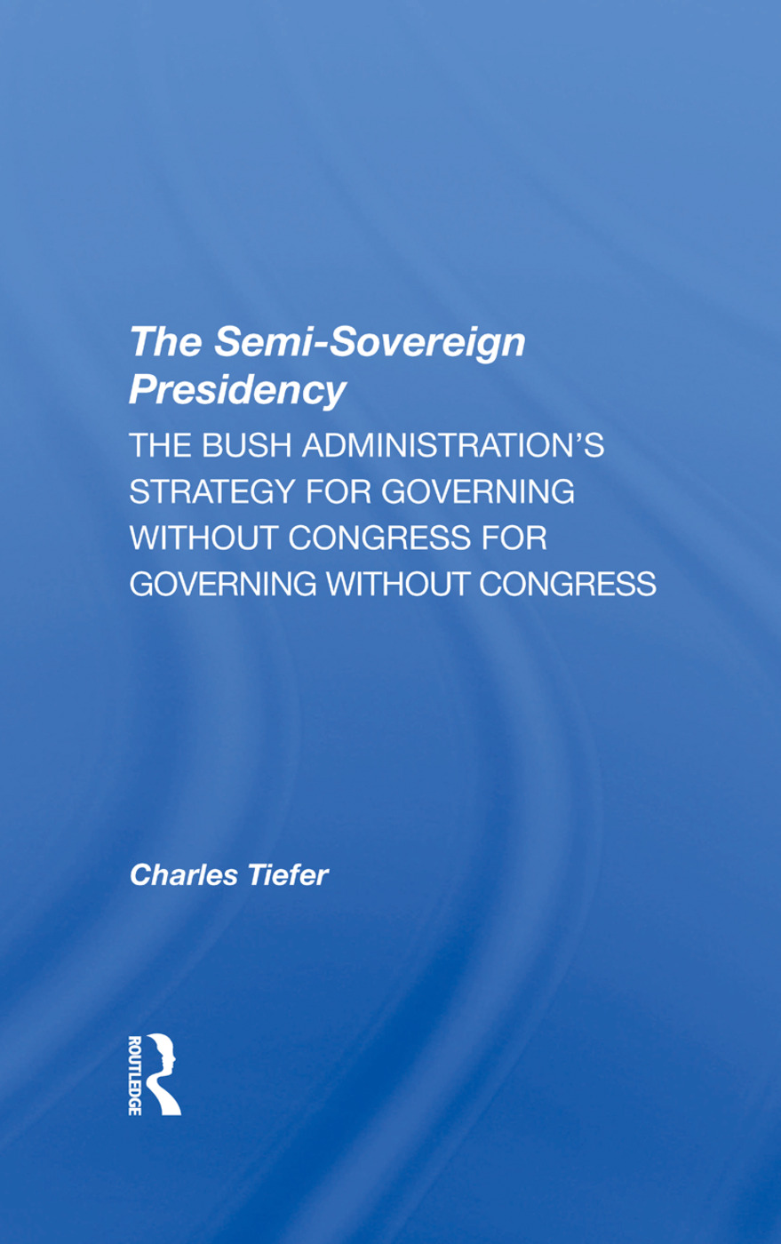 The Semisovereign Presidency: The Bush Administration's Strategy For Governing Without Congress, 1st Edition (Hardback) book cover