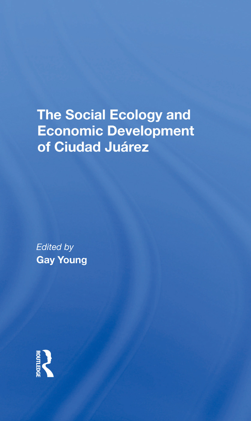 The Social Ecology And Economic Development Of Ciudad Juarez: 1st Edition (Hardback) book cover