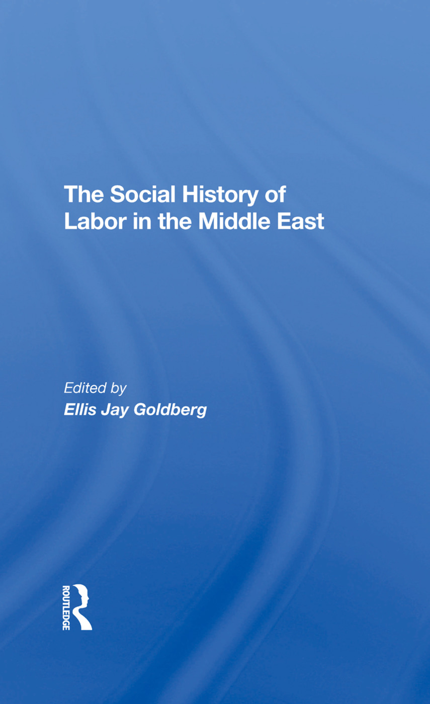 The Social History Of Labor In The Middle East: 1st Edition (Hardback) book cover