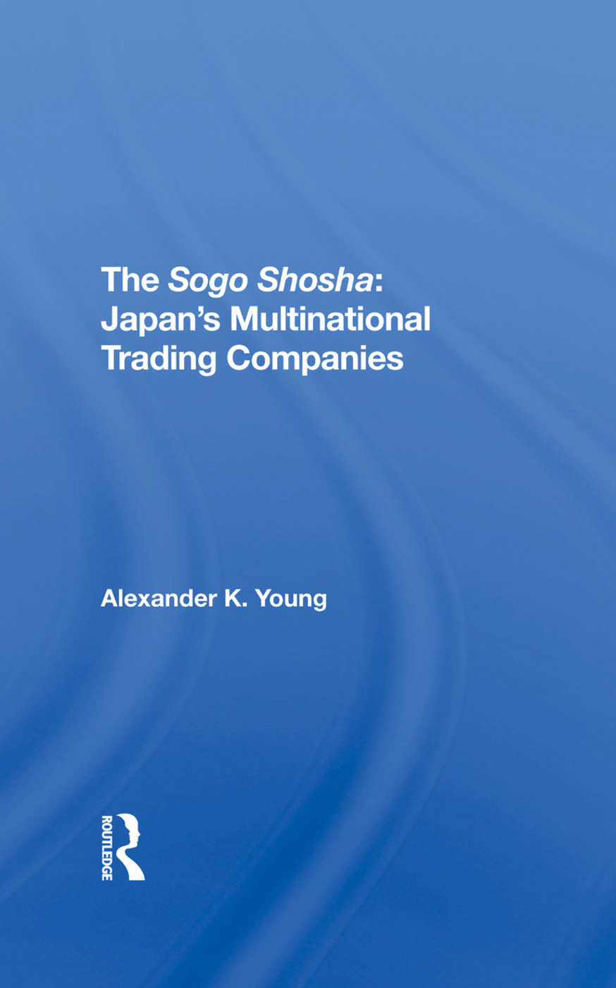 The Sogo Shosha: Japan's Multinational Trading Companies, 1st Edition (Hardback) book cover