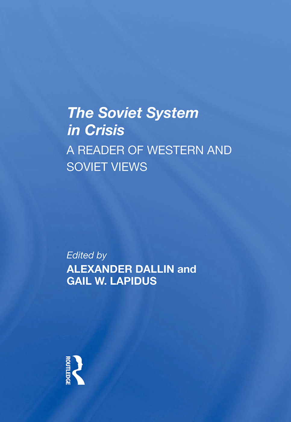 The Soviet System In Crisis: A Reader Of Western And Soviet Views, 1st Edition (Hardback) book cover