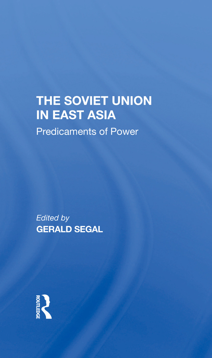 The Soviet Union In East Asia: The Predicaments Of Power, 1st Edition (Hardback) book cover