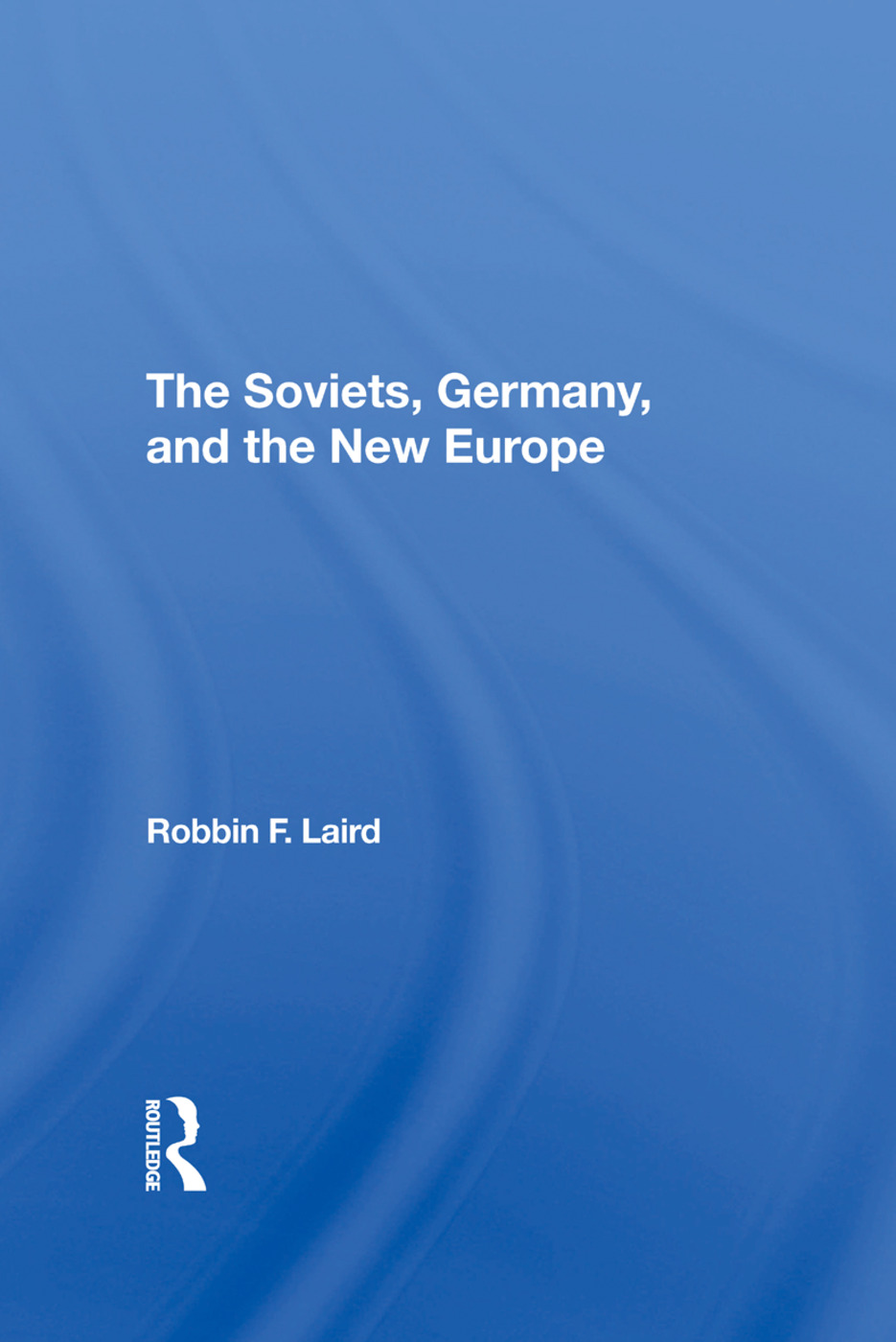 The Soviets, Germany, And The New Europe: 1st Edition (Hardback) book cover