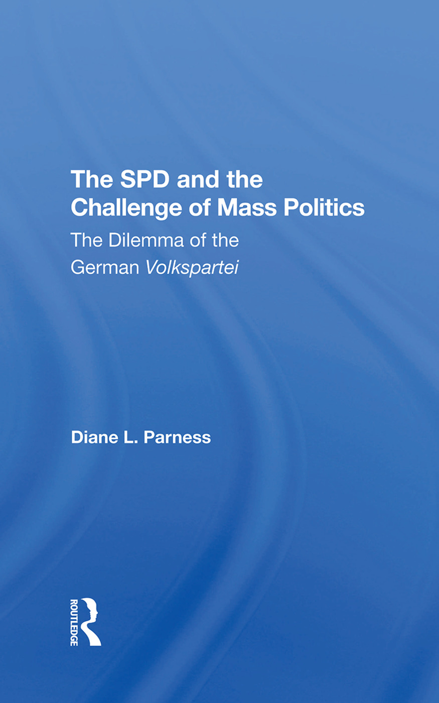 The Spd And The Challenge Of Mass Politics: The Dilemma Of The German Volkspartei, 1st Edition (Hardback) book cover