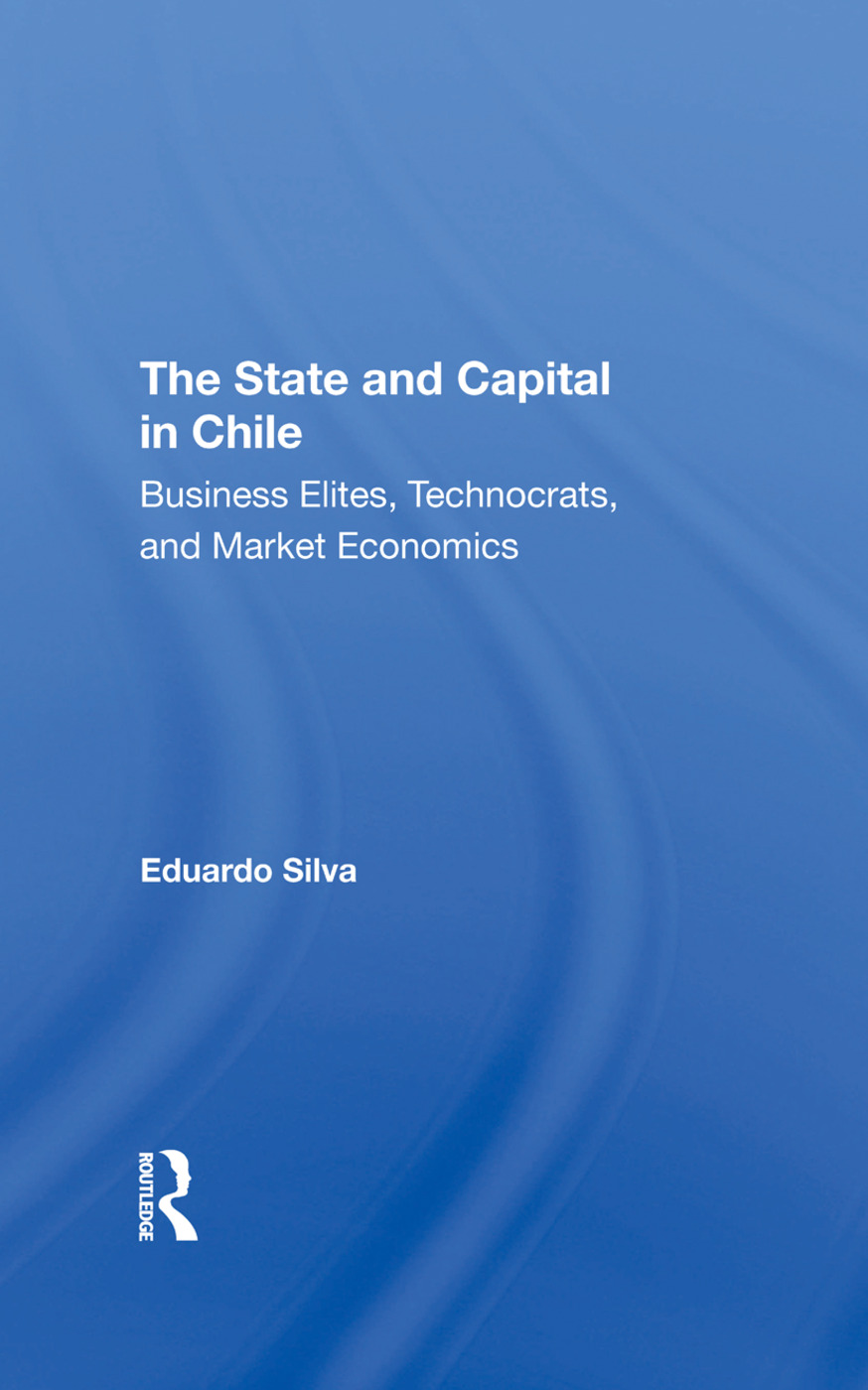 The State And Capital In Chile: Business Elites, Technocrats, And Market Economics book cover