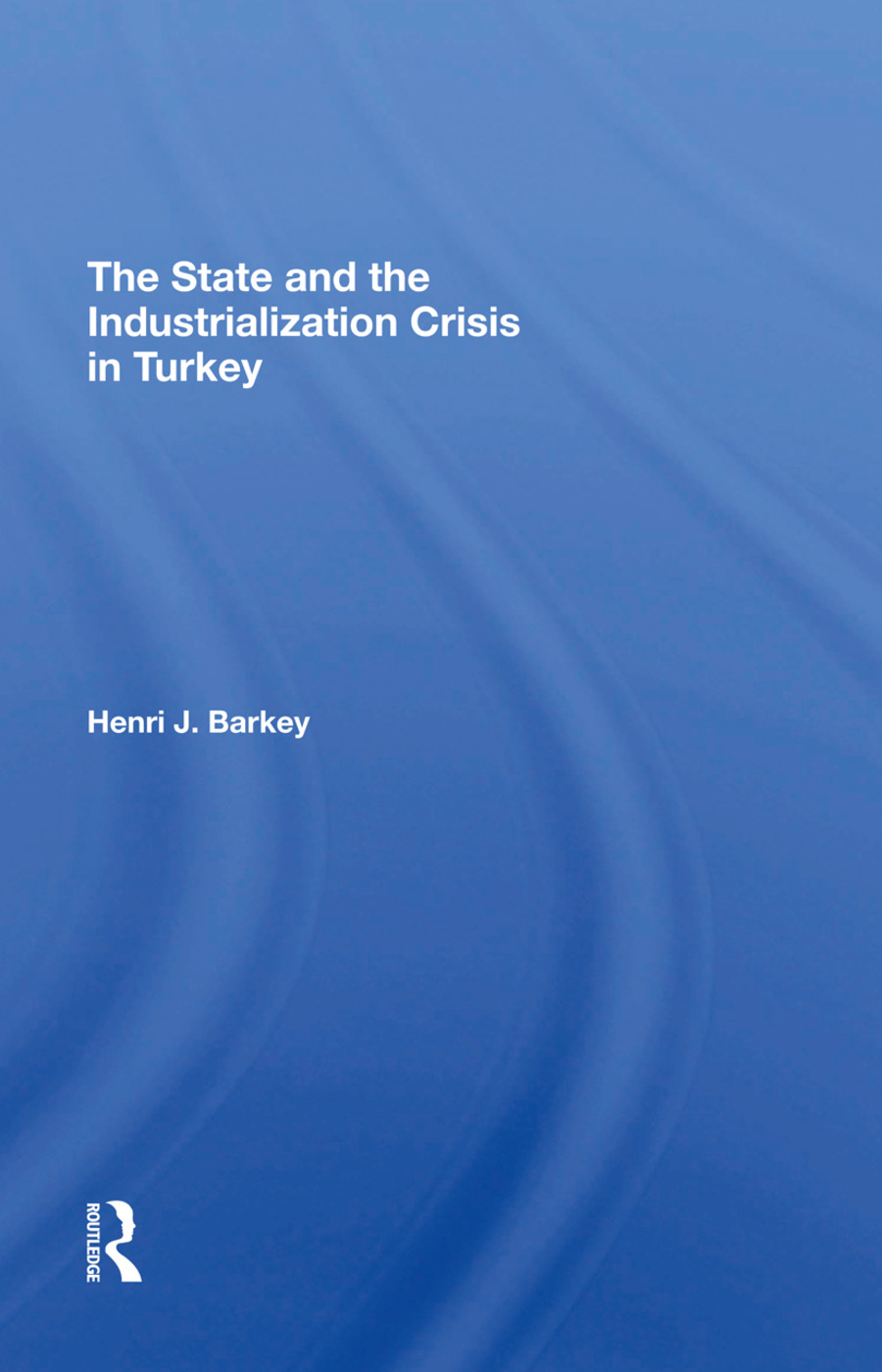 The State And The Industrialization Crisis In Turkey: 1st Edition (Hardback) book cover