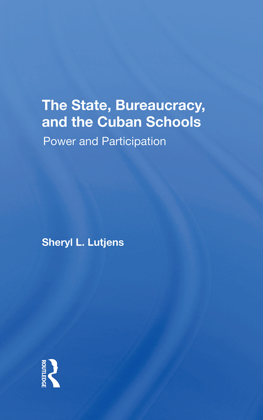 The State, Bureaucracy, And The Cuban Schools: Power And Participation, 1st Edition (Hardback) book cover