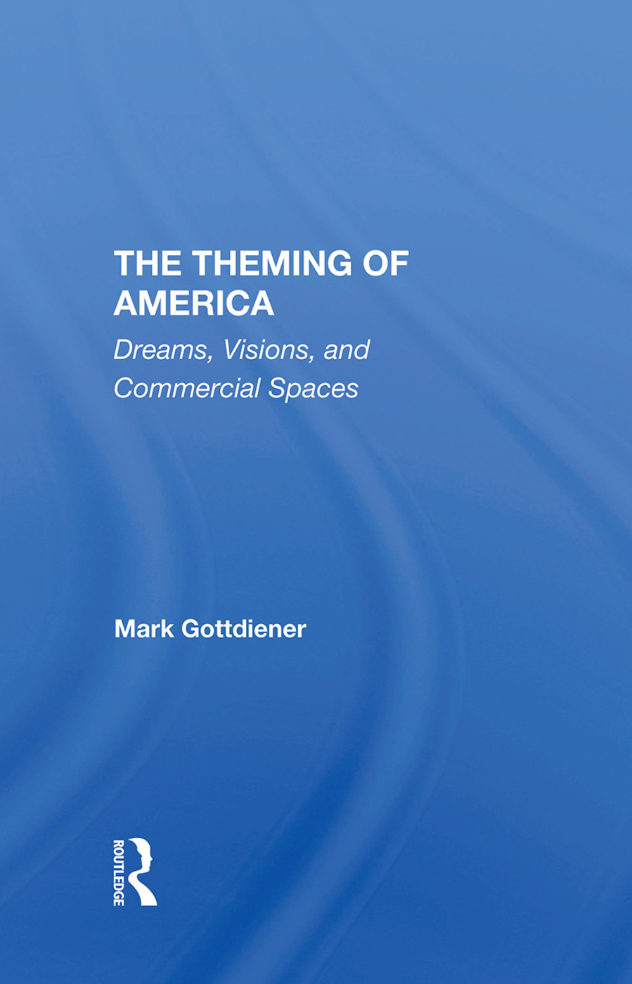 The Theming Of America: Dreams, Visions, And Commercial Spaces, 1st Edition (Hardback) book cover