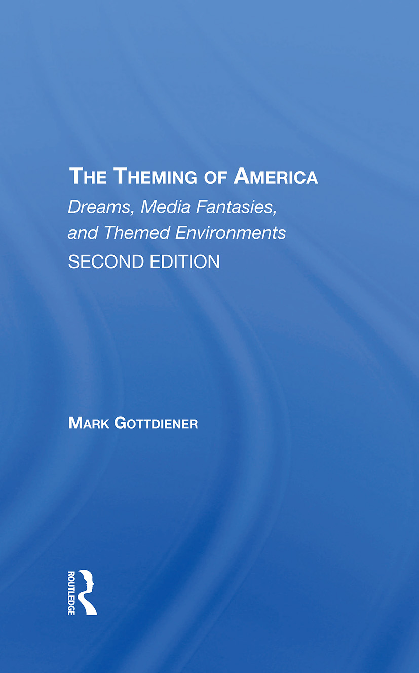 The Theming Of America, Second Edition: American Dreams, Media Fantasies, And Themed Environments, 1st Edition (Hardback) book cover