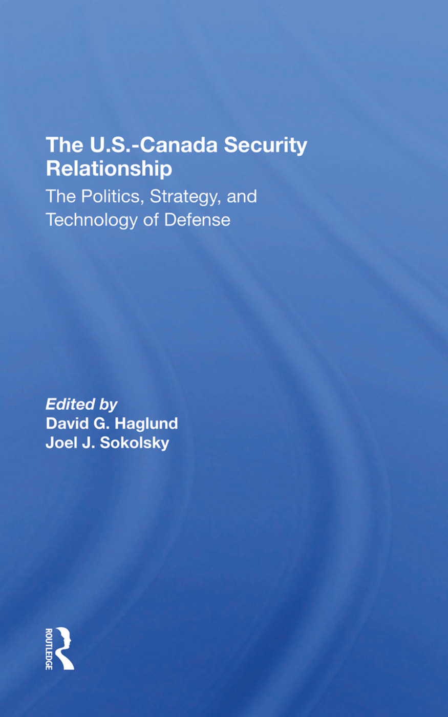 The U.s.canada Security Relationship: The Politics, Strategy, And Technology Of Defense, 1st Edition (Hardback) book cover