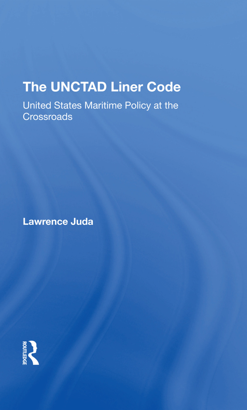 The Unctad Liner Code: United States Maritime Policy At The Crossroads book cover