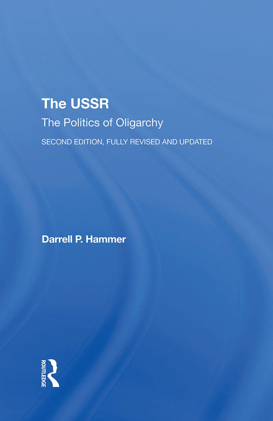 The Ussr: The Politics Of Oligarchy, Second Edition, Fully Revised And Updated book cover