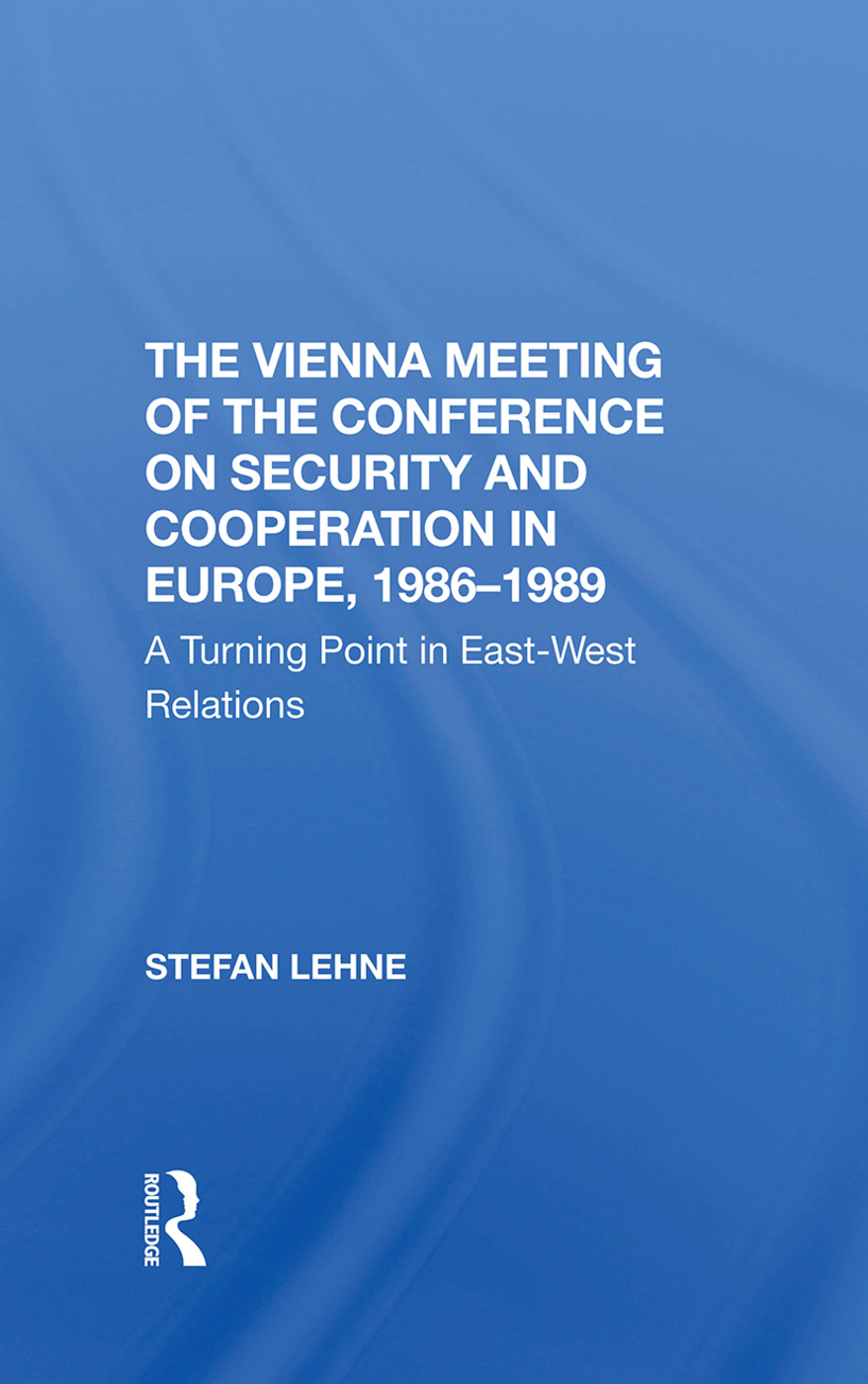The Vienna Meeting Of The Conference On Security And Cooperation In Europe, 19861989: A Turning Point In Eastwest Relations, 1st Edition (Hardback) book cover