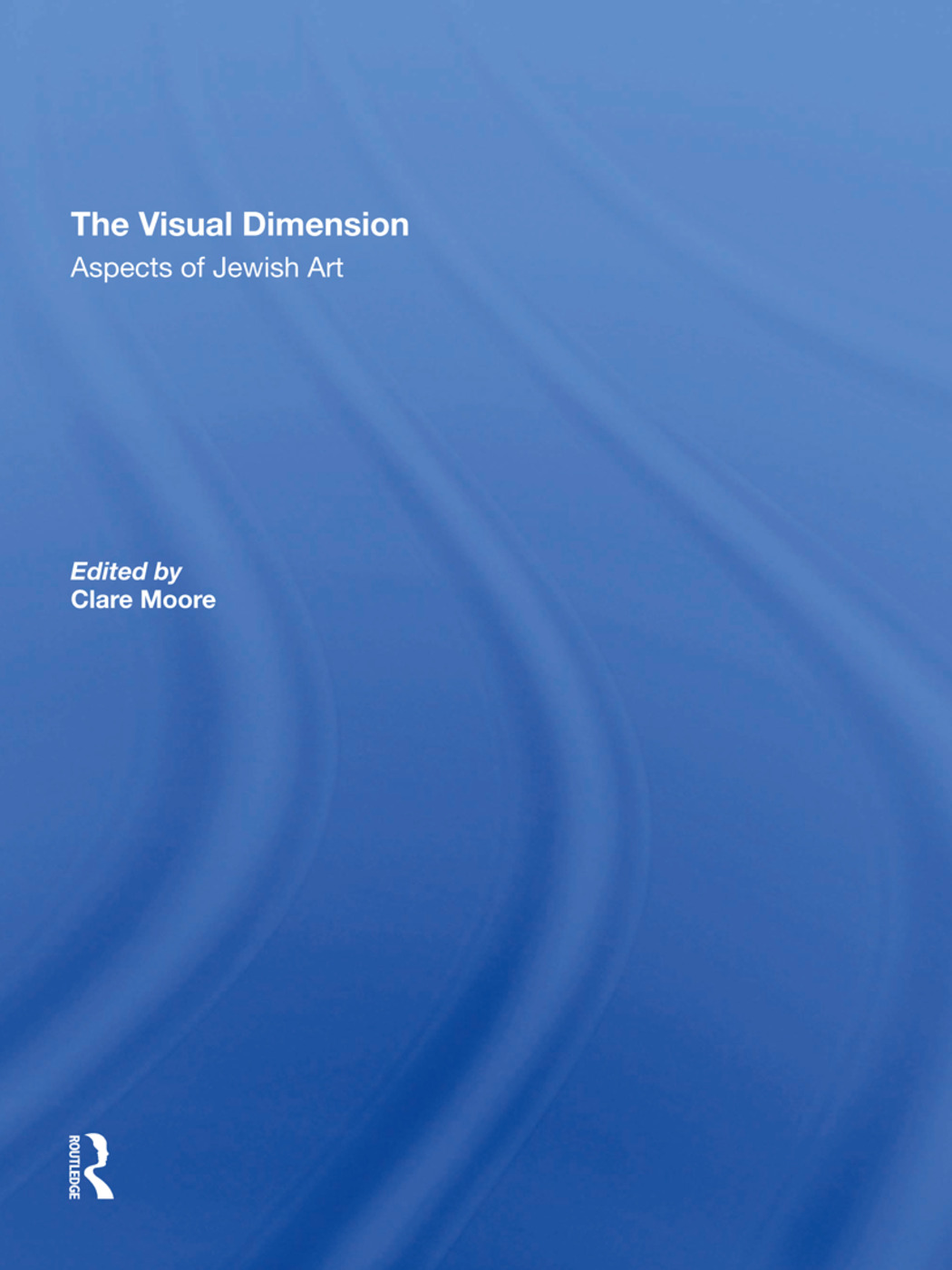The Visual Dimension: Aspects Of Jewish Art, 1st Edition (Hardback) book cover