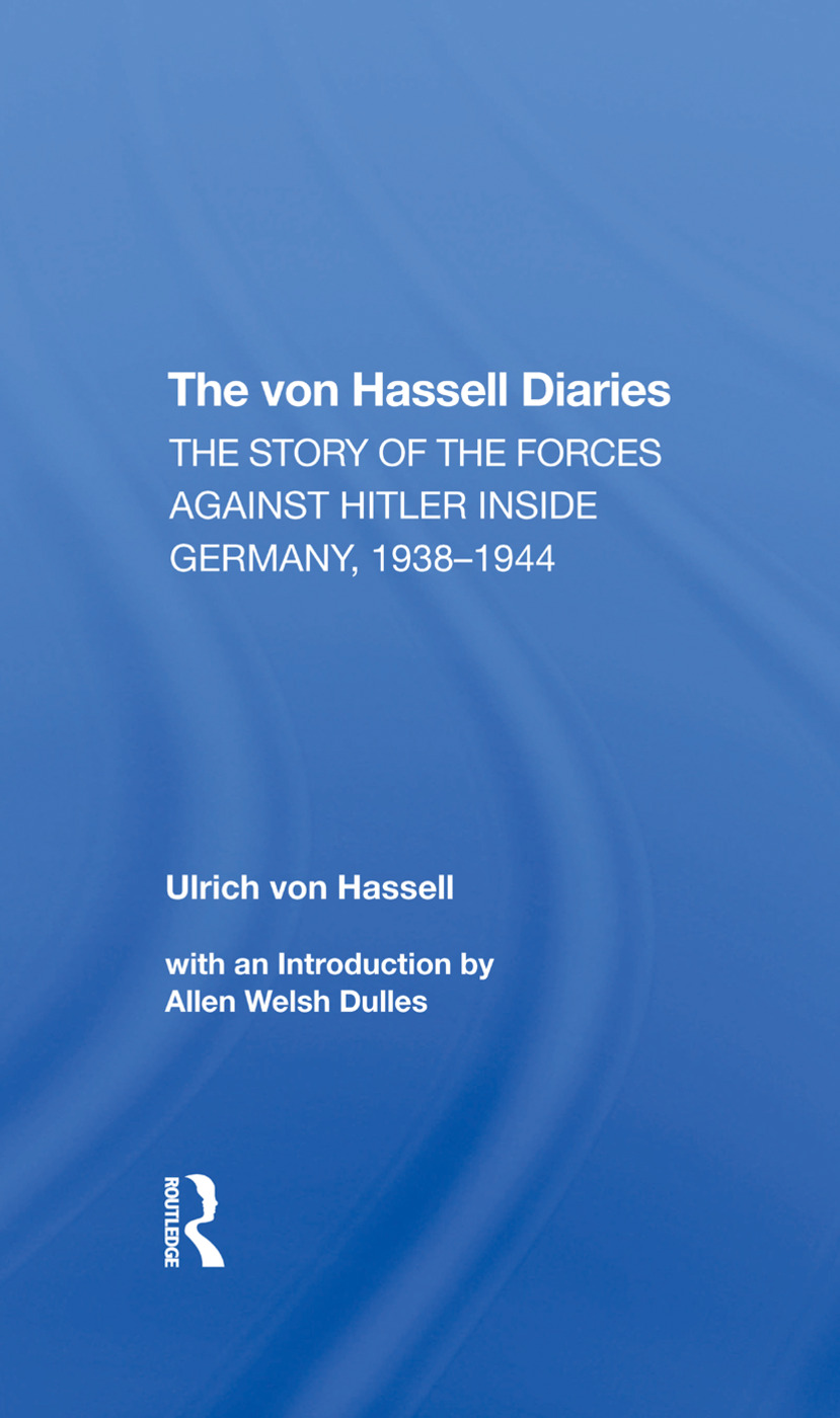 The Von Hassell Diaries: The Story Of The Forces Against Hitler Inside Germany, 19381944, 1st Edition (Hardback) book cover