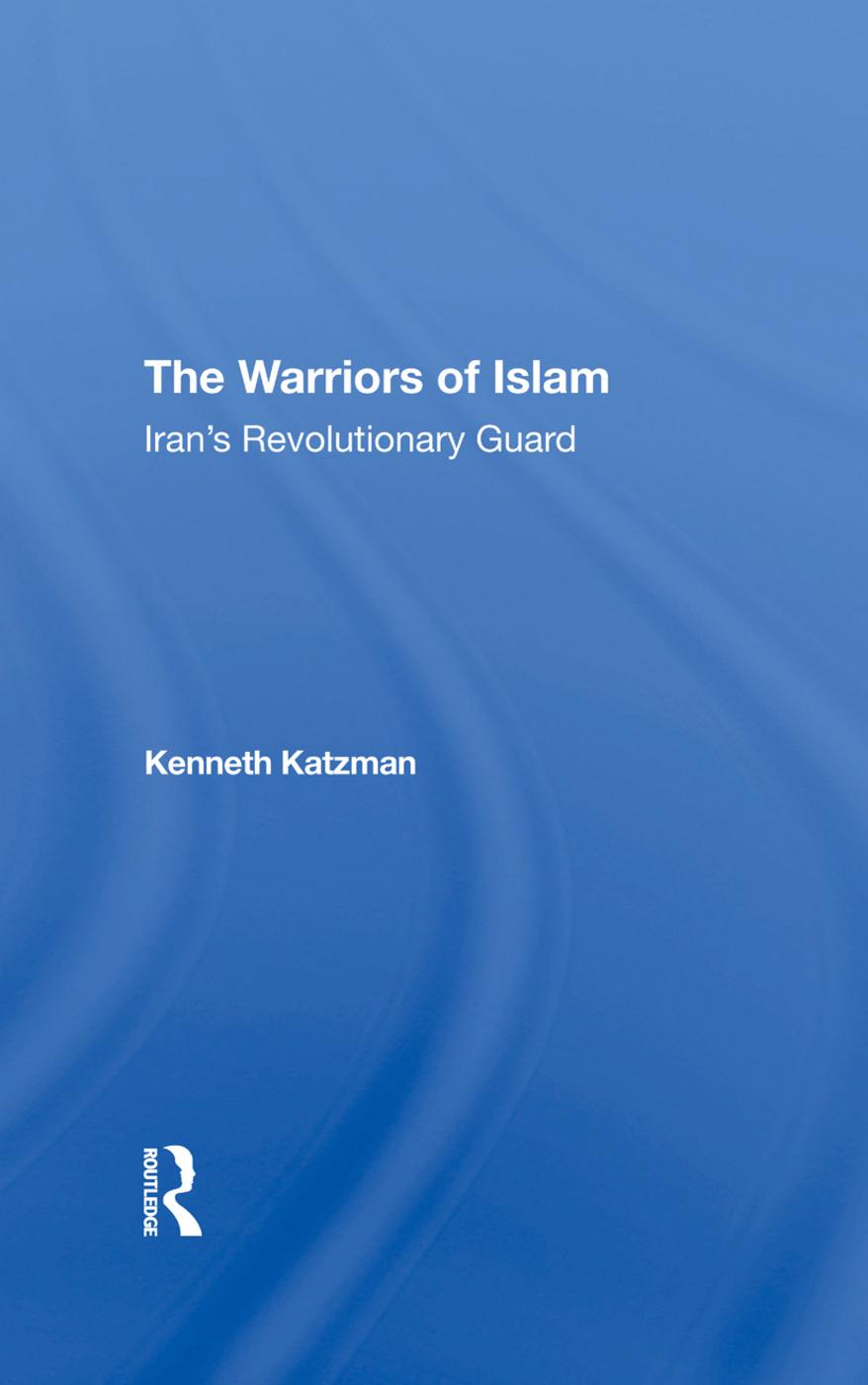 The Warriors Of Islam: Iran's Revolutionary Guard, 1st Edition (Hardback) book cover