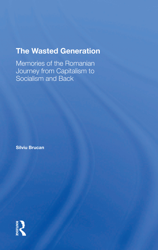 The Wasted Generation: Memoirs Of The Romanian Journey From Capitalism To Socialism And Back book cover
