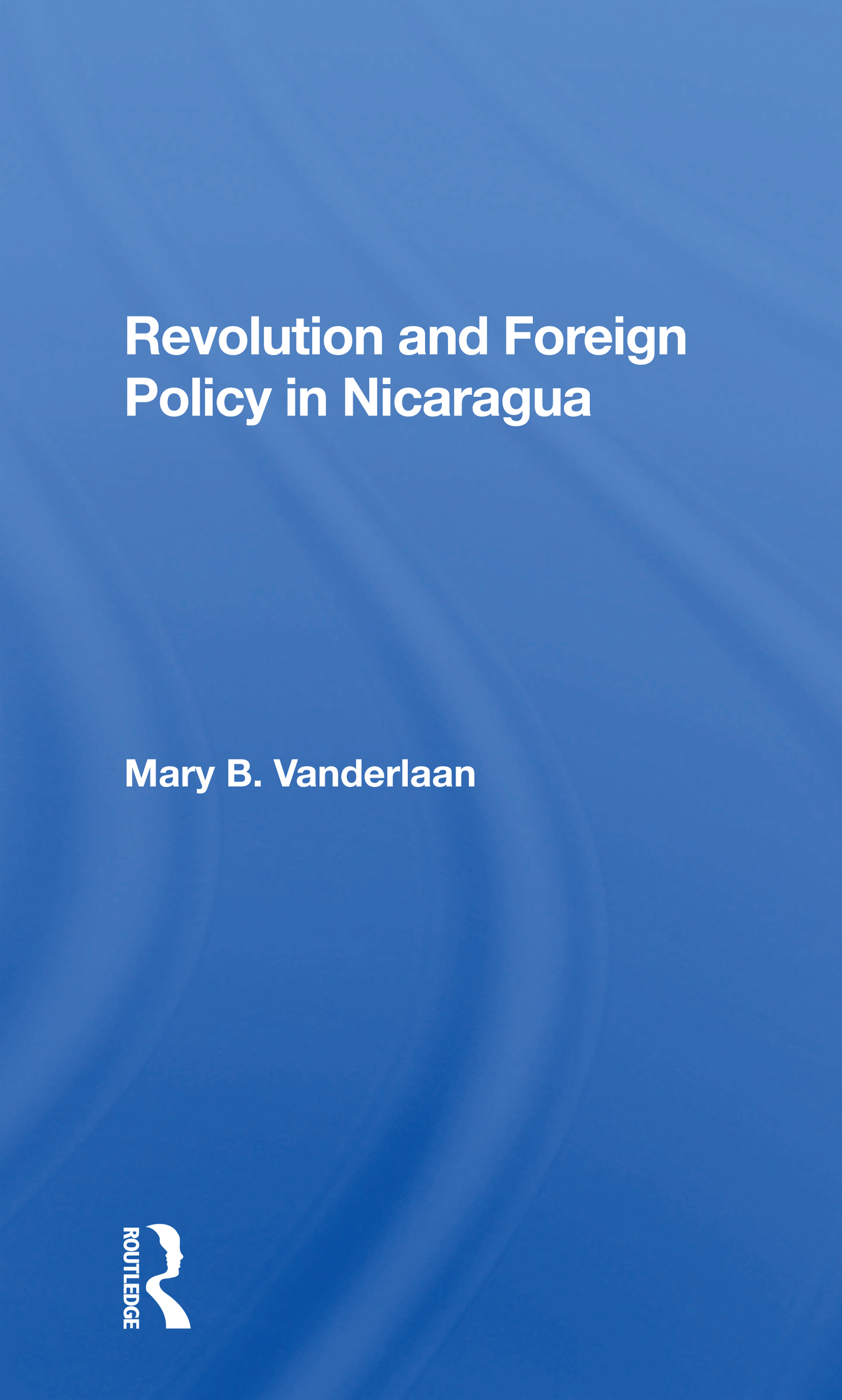 Revolution And Foreign Policy In Nicaragua