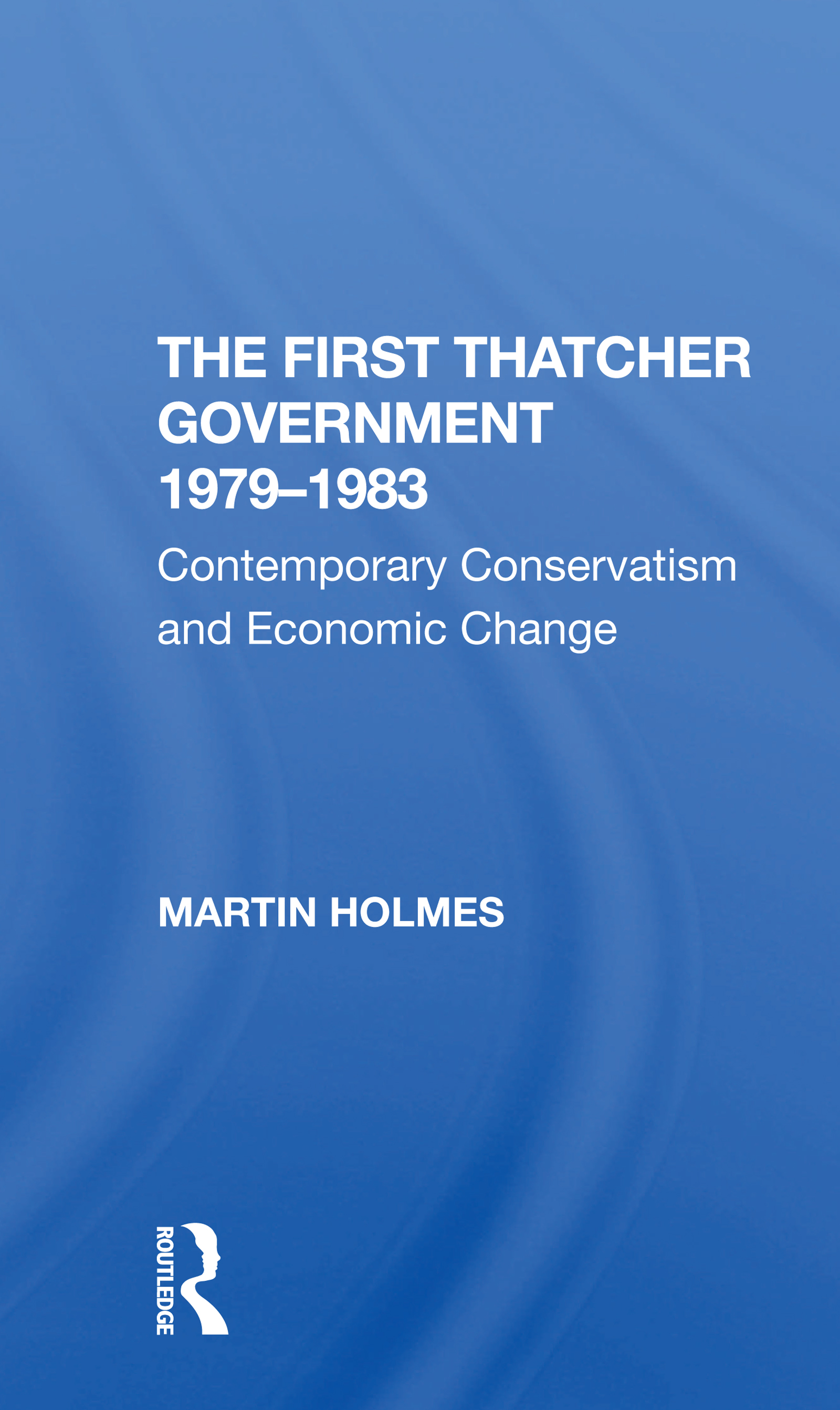 The First Thatcher Government, 1979-1983