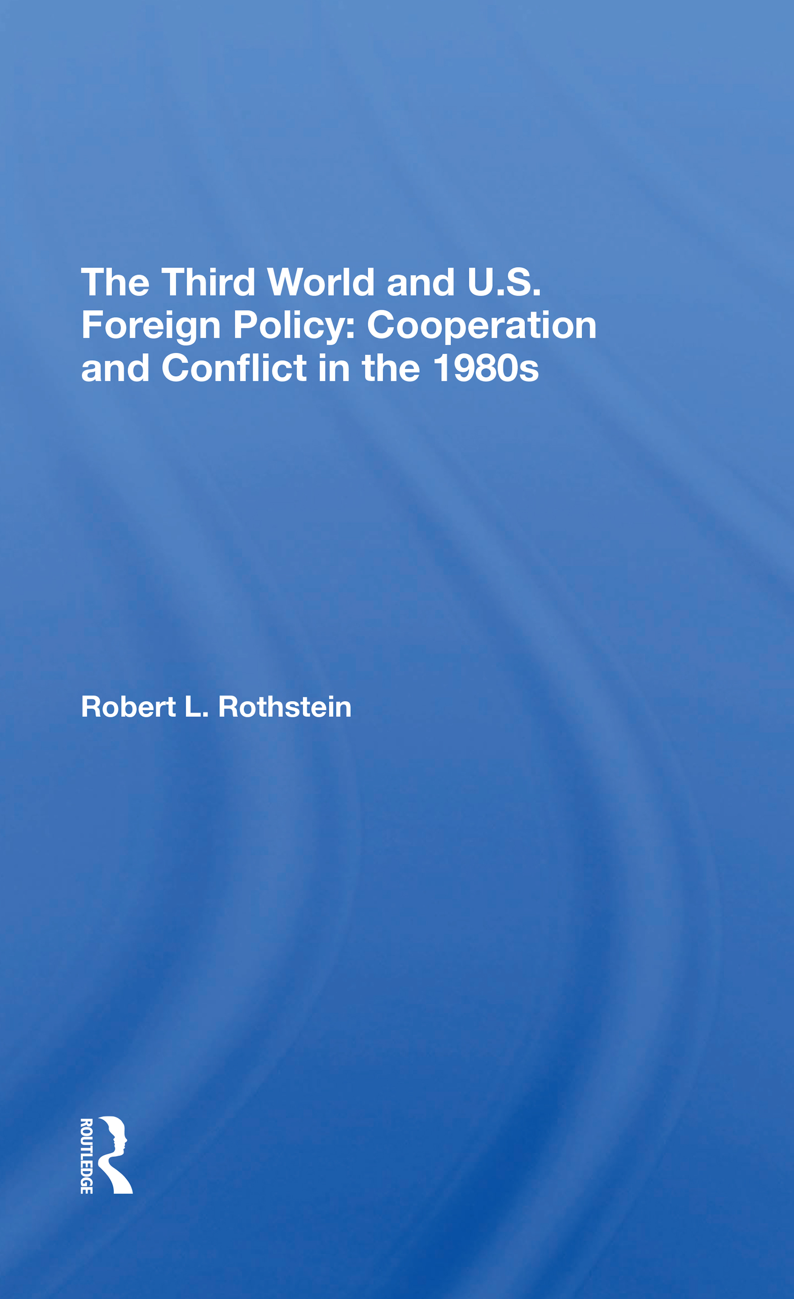 The Third World and U.S. Foreign Policy: Cooperation and Conflict in the 1980s