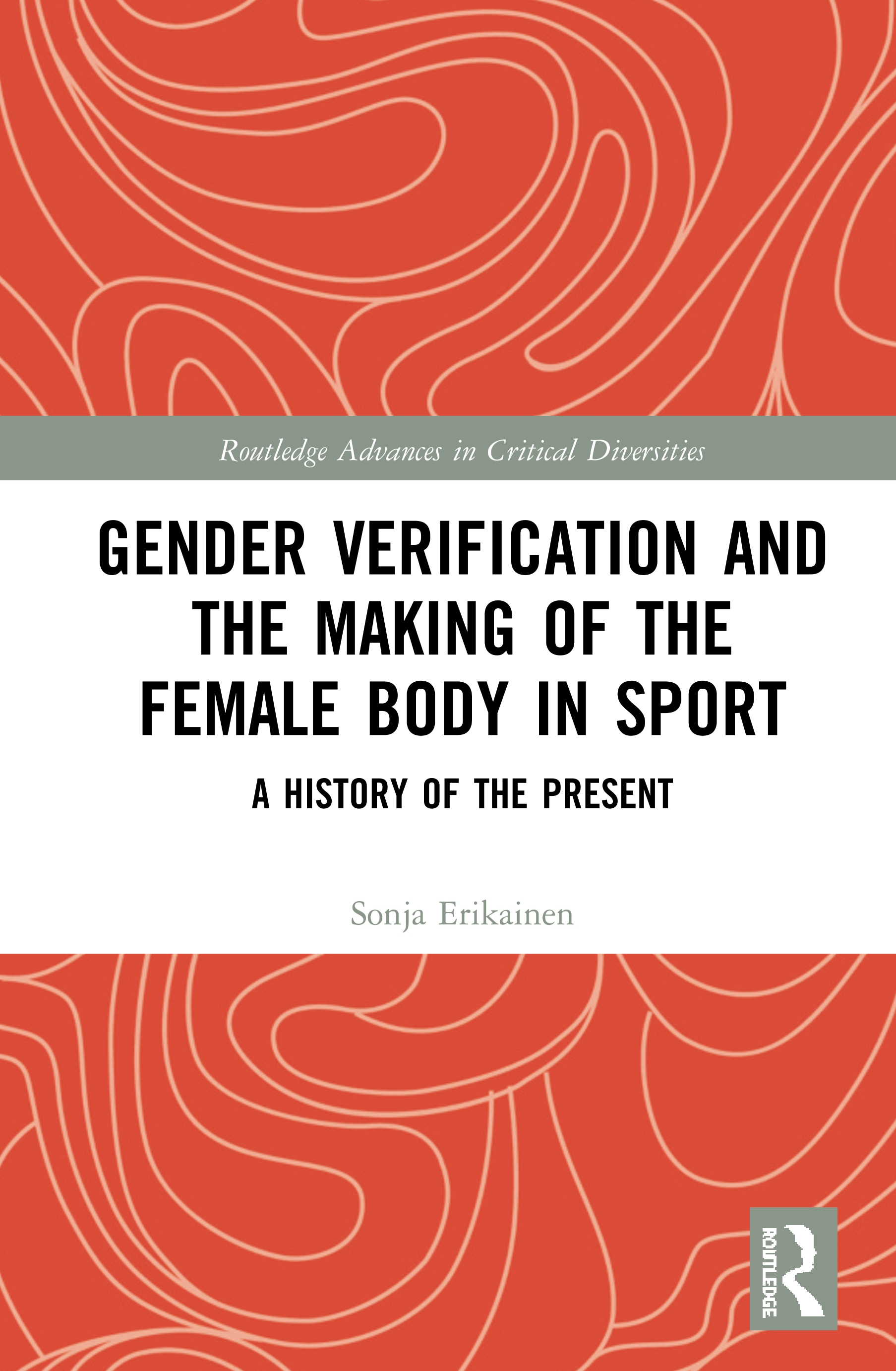 Gender Verification and the Making of the Female Body in Sport: A History of the Present book cover