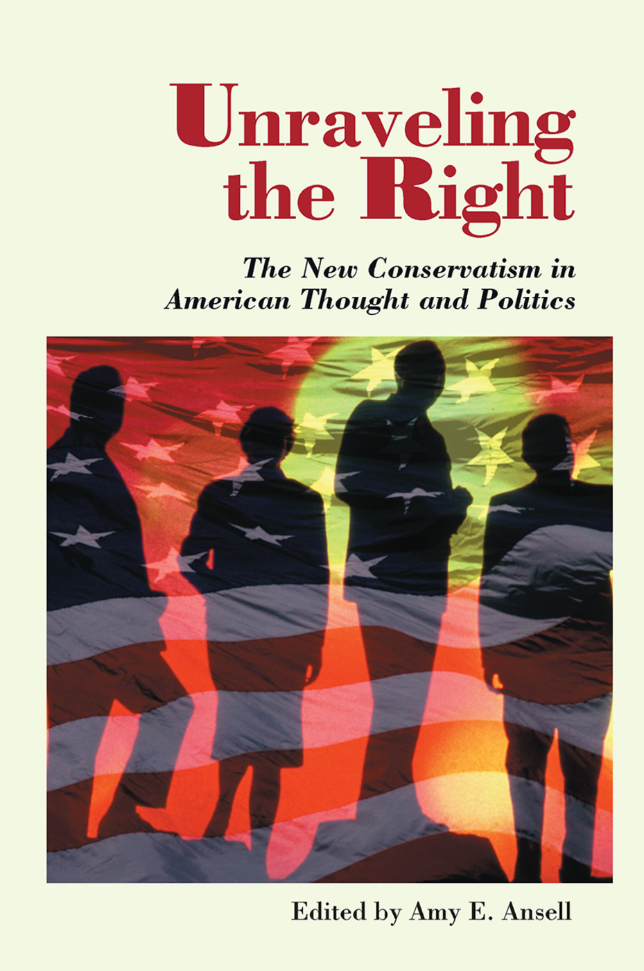 Unraveling The Right: The New Conservatism In American Thought And Politics book cover