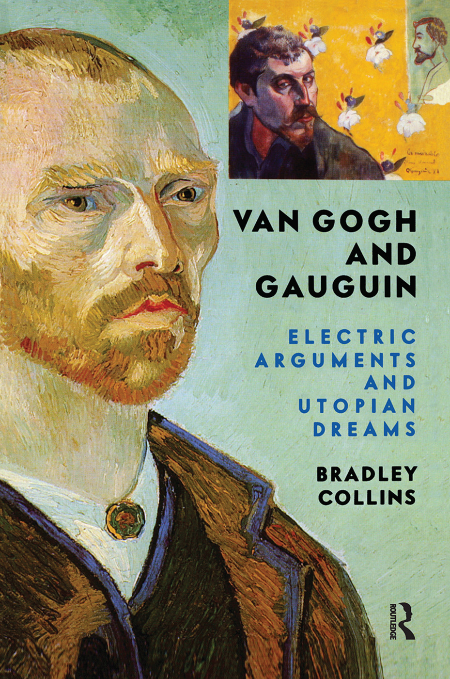 Van Gogh And Gauguin: Electric Arguments And Utopian Dreams, 1st Edition (Hardback) book cover