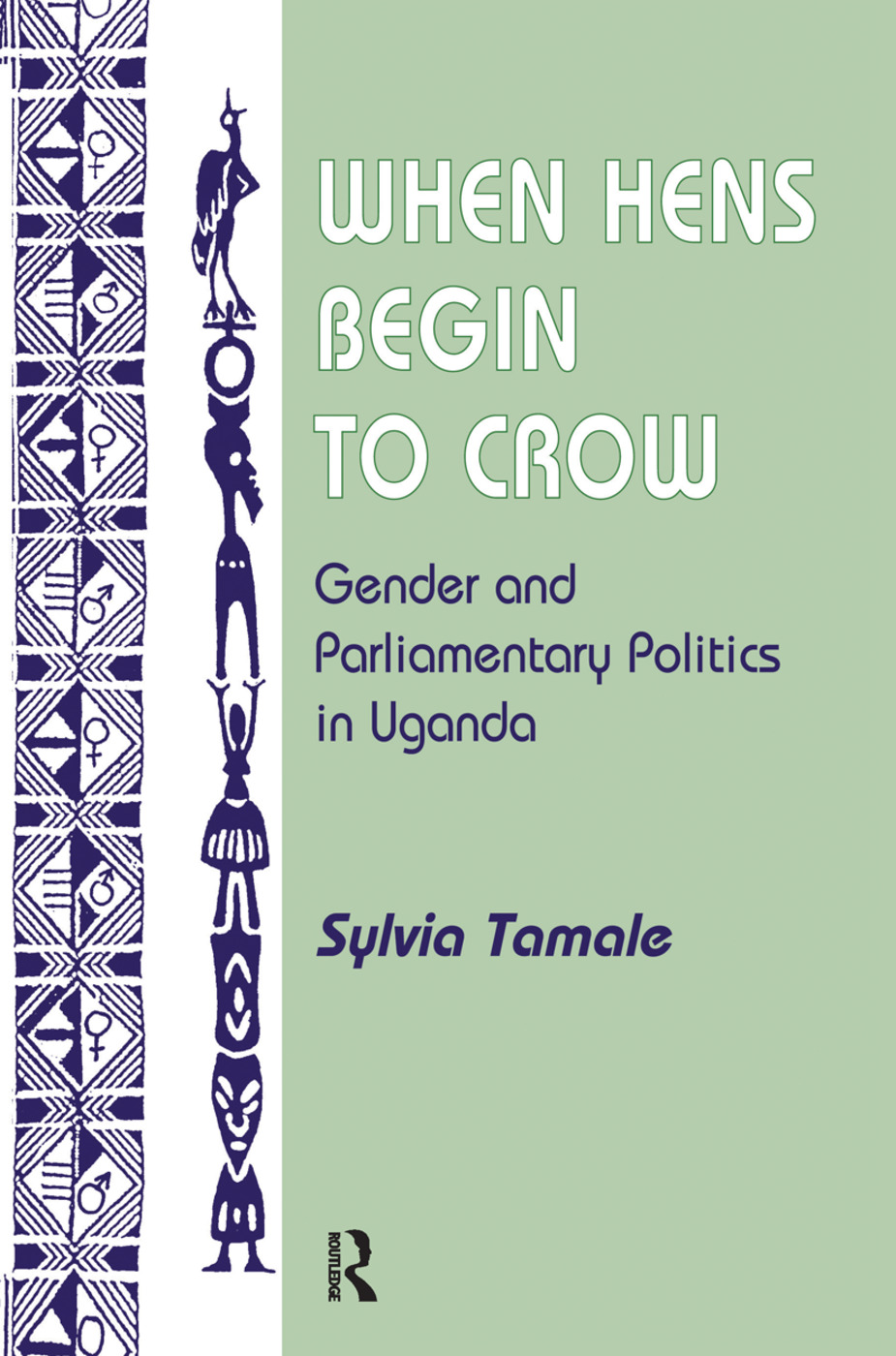 When Hens Begin To Crow: Gender And Parliamentary Politics In Uganda book cover