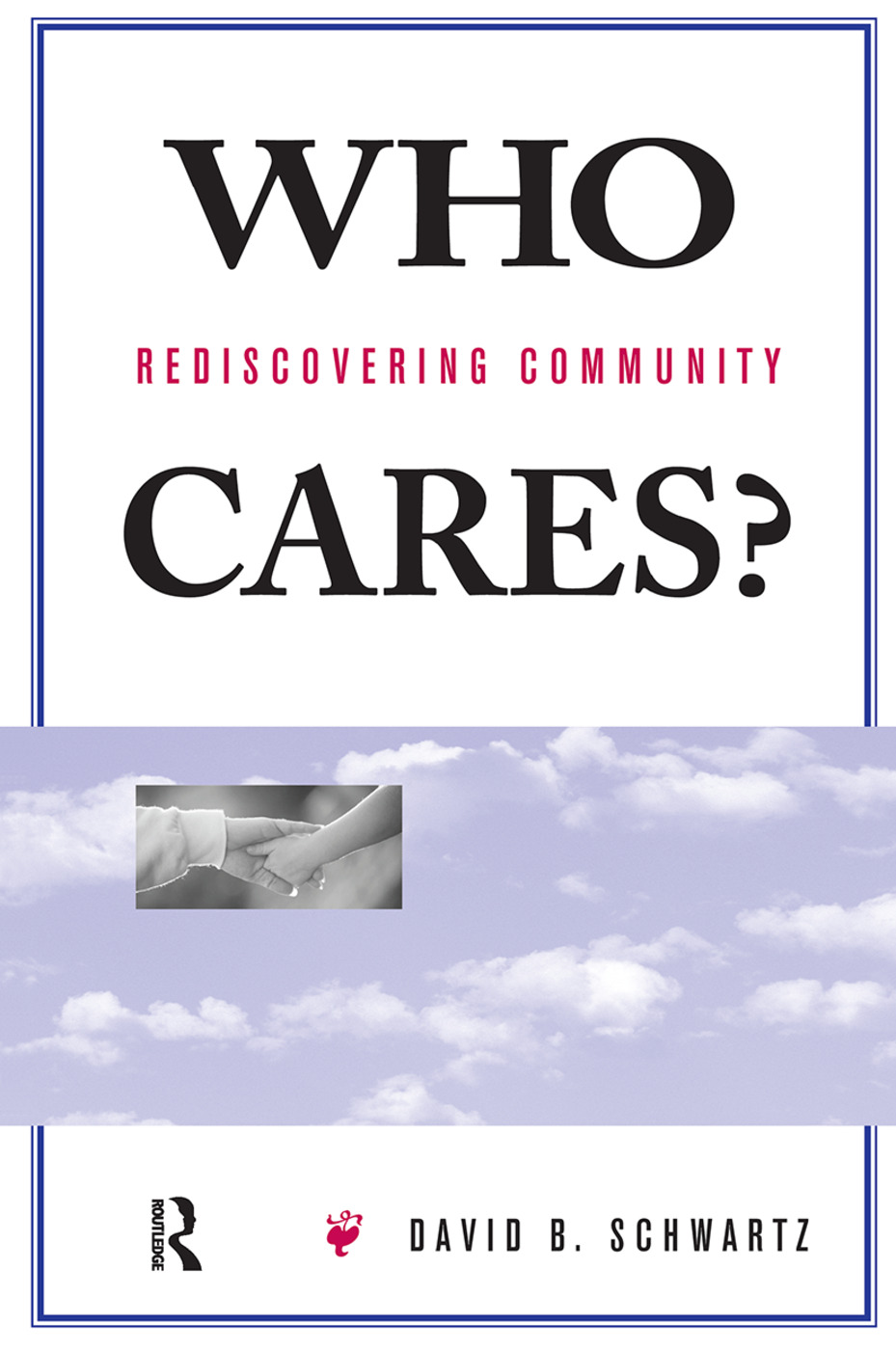 Who Cares?: Rediscovering Community, 1st Edition (Hardback) book cover