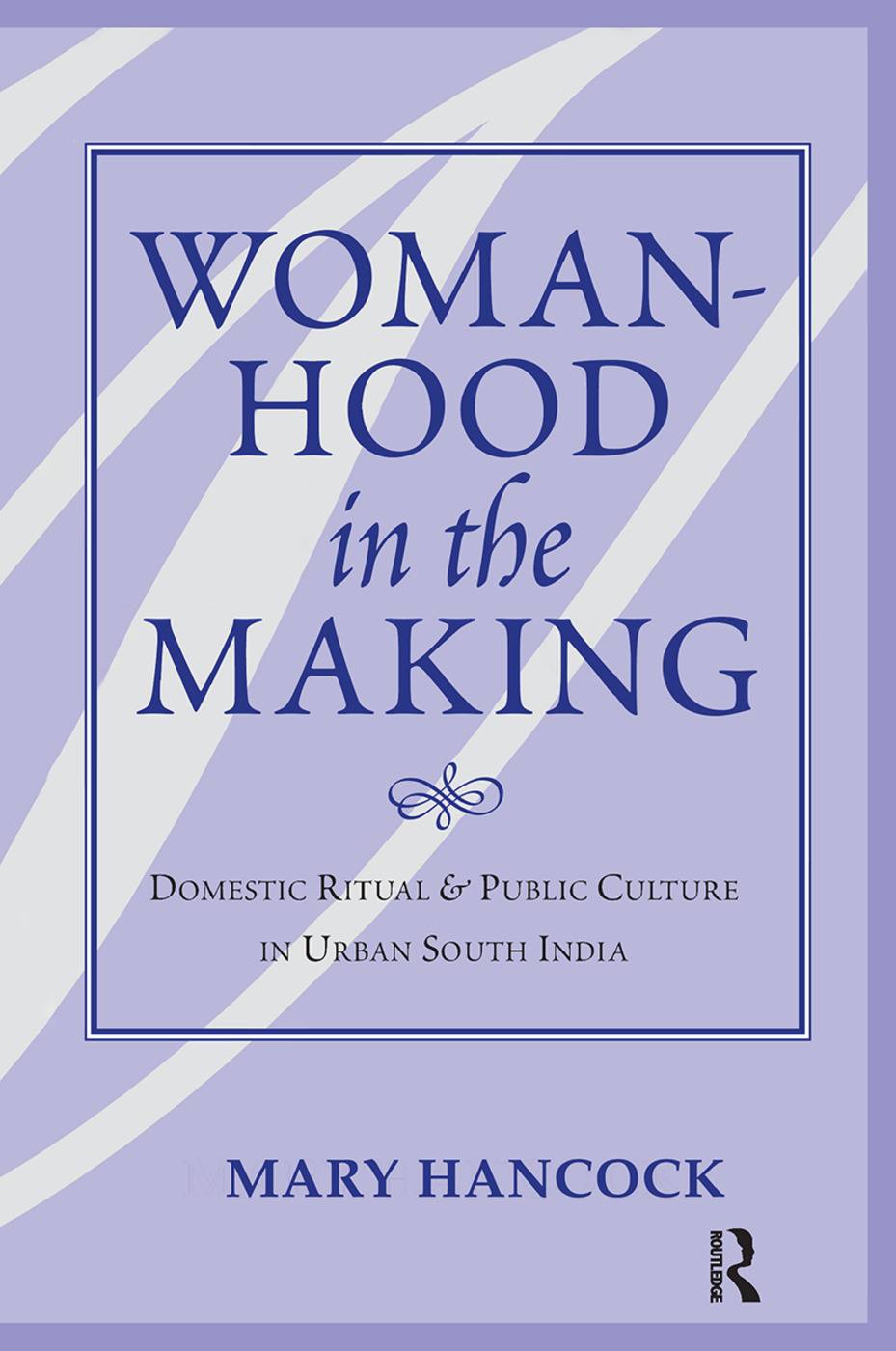 Womanhood In The Making: Domestic Ritual And Public Culture In Urban South India, 1st Edition (Hardback) book cover