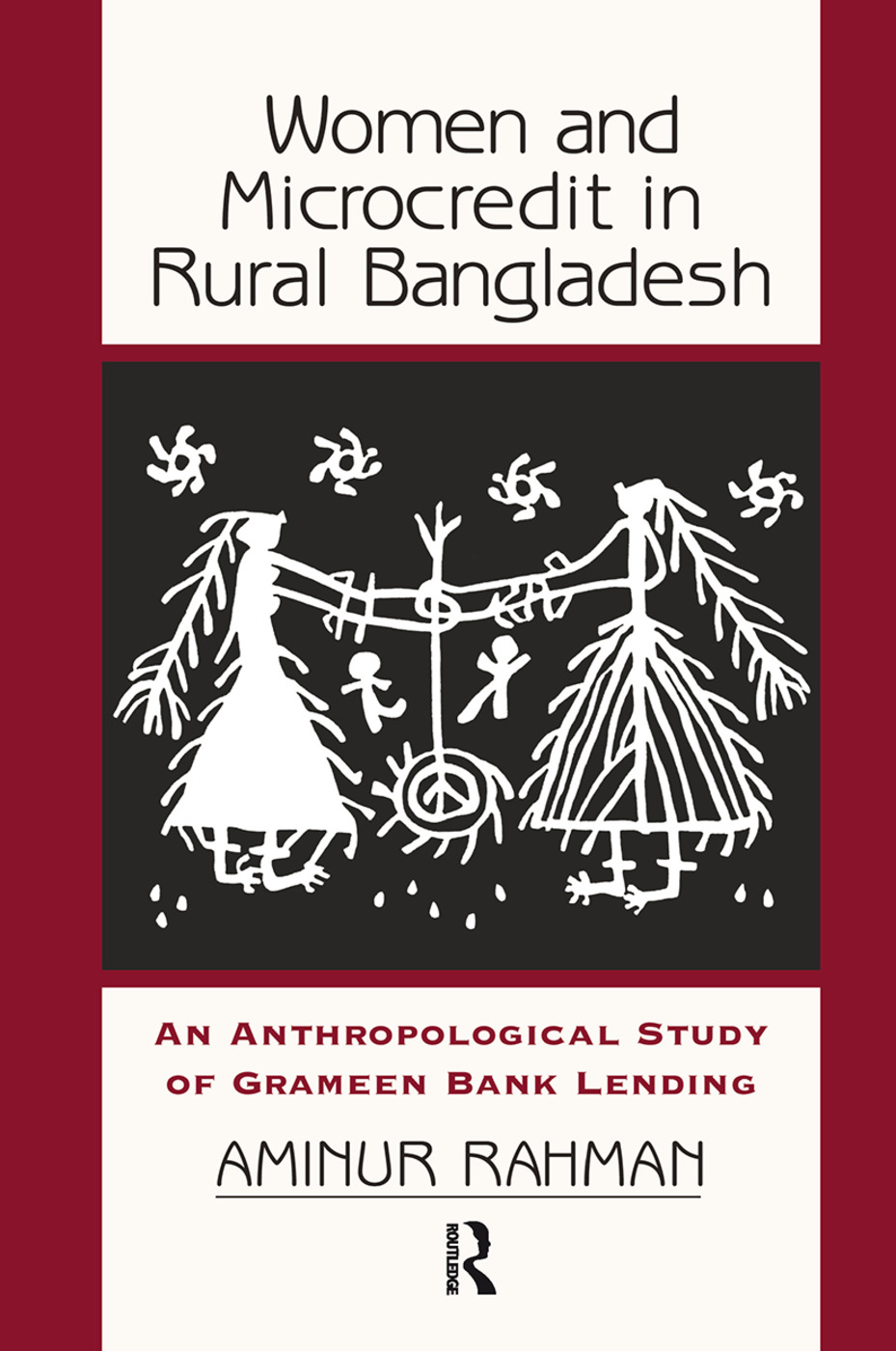 Women And Microcredit In Rural Bangladesh: An Anthropological Study Of Grameen Bank Lending, 1st Edition (Hardback) book cover