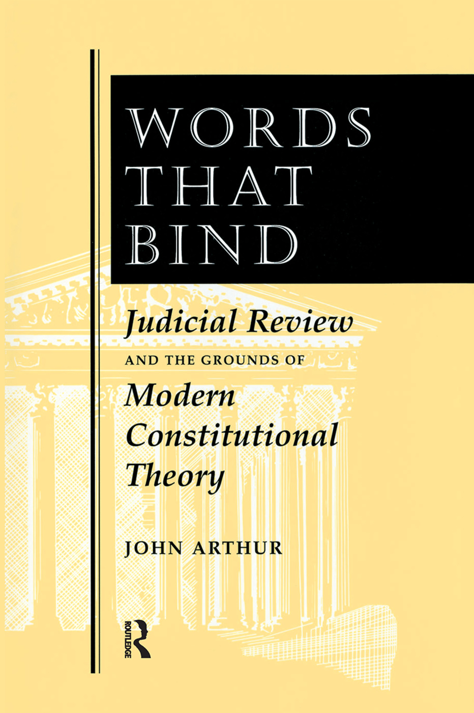 Words That Bind: Judicial Review And The Grounds Of Modern Constitutional Theory, 1st Edition (Hardback) book cover