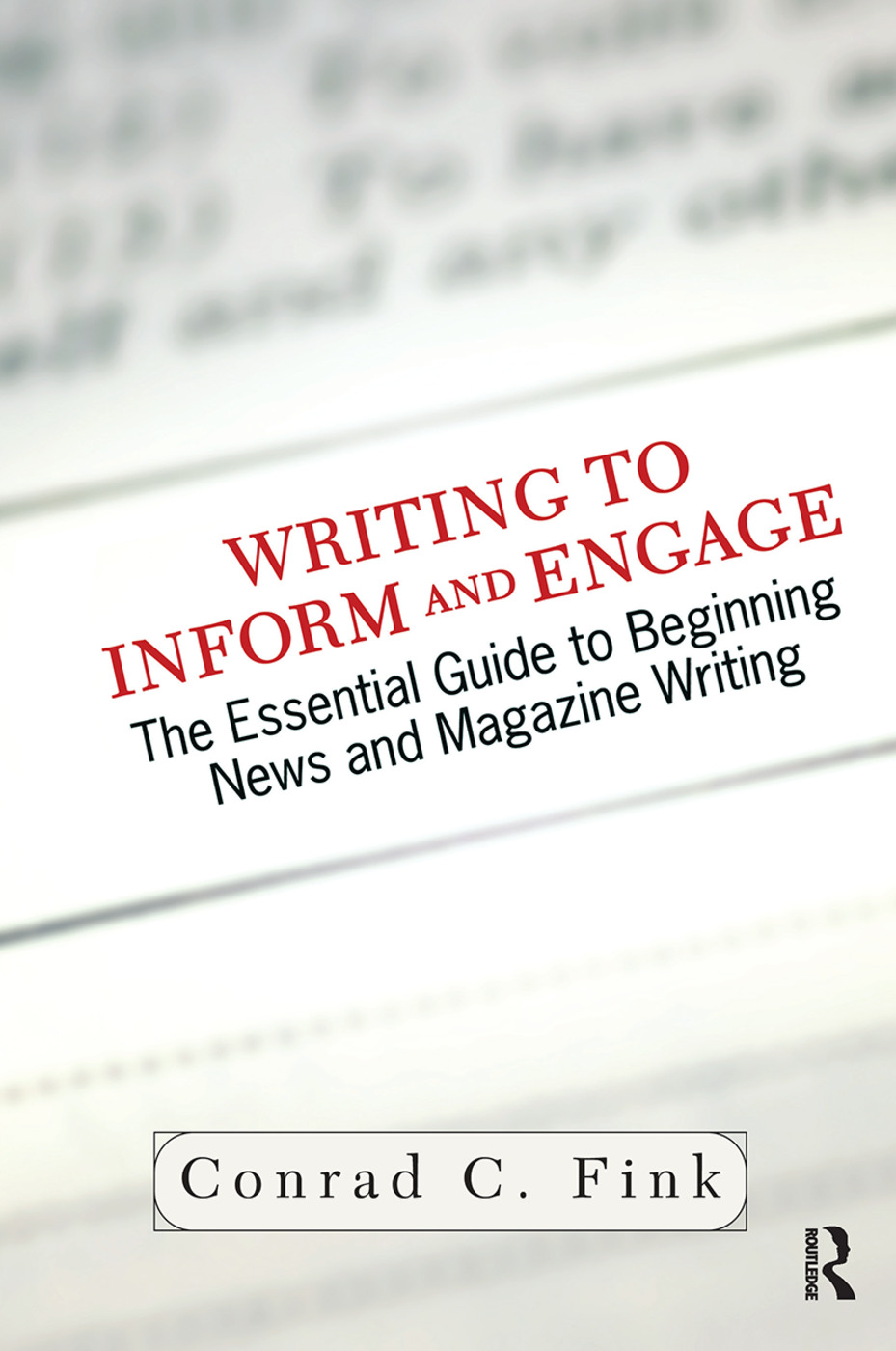 Writing To Inform And Engage: The Essential Guide To Beginning News And Magazine Writing, 1st Edition (Hardback) book cover
